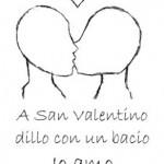 DILLO CON UN BACIO – Bassano del Grappa – San Valentino 2012 – Proviamo a spiegare